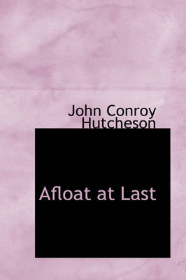 Afloat at Last by John Conroy Hutcheson