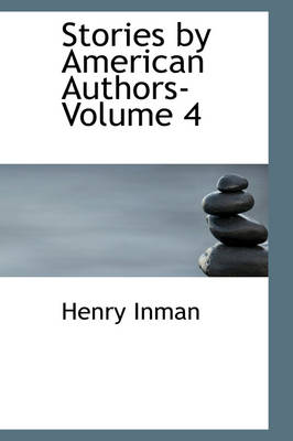 Stories by American Authors- Volume 4 by Henry Inman, H C Bunner