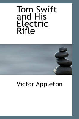 Tom Swift and His Electric Rifle by Victor, II, II Appleton