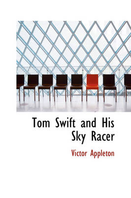Tom Swift and His Sky Racer by Victor, II, II Appleton