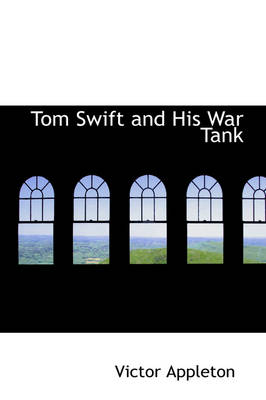 Tom Swift and His War Tank by Victor, II, II Appleton