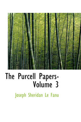 The Purcell Papers- Volume 3 by Joseph Sheridan Le Fanu