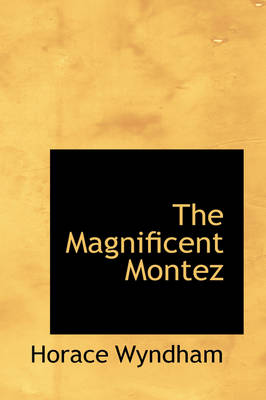 The Magnificent Montez by Horace Wyndham