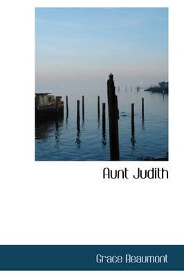 Aunt Judith by Grace Beaumont