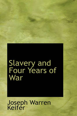 Slavery and Four Years of War by Joseph Warren Keifer