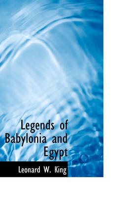 Legends of Babylonia and Egypt by L W, M.A., F.S.A. King