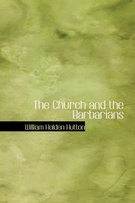 The Church and the Barbarians by William Holden Hutton