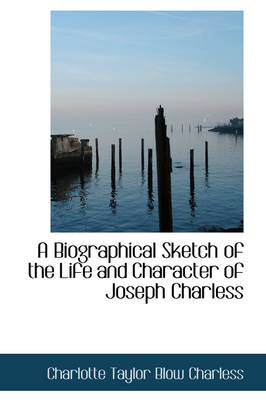A Biographical Sketch of the Life and Character of Joseph Charless by Charlotte Taylor Blow Charless