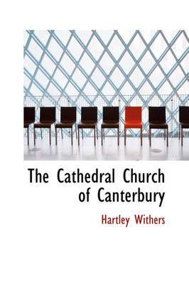 The Cathedral Church of Canterbury by Hartley Withers