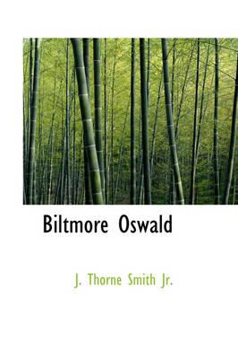 Biltmore Oswald by J Thorne, Jr. Smith