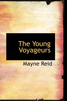 The Young Voyageurs by Captain Mayne Reid
