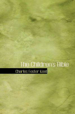 The Children's Bible by Charles Foster Kent, Henry A Sherman