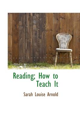 Reading; How to Teach It by Sarah Louise Arnold