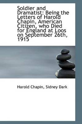 Soldier and Dramatist Being the Letters of Harold Chapin, American Citizen, Who Died for England at by Harold Chapin