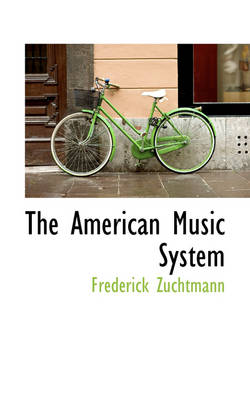 The American Music System by Frederick Zuchtmann and Edwin Kirtland