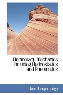 Elementary Mechanics, Including Hydrostatics and Pneumatics by Oliver Joseph Lodge