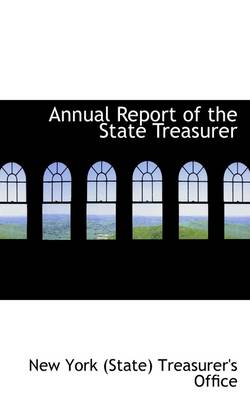 Annual Report of the State Treasurer by New York State Treasurer's Office, New York (State ) Treasurer's Office