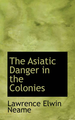 The Asiatic Danger in the Colonies by L E Neame
