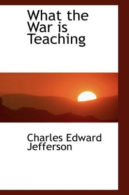 What the War Is Teaching by Charles E Jefferson