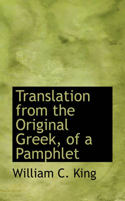 Translation from the Original Greek of a Pamphlet by William C King