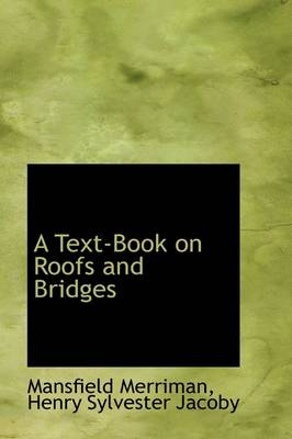 A Text-Book on Roofs and Bridges by Henry S Jacoby Mansfield Merriman
