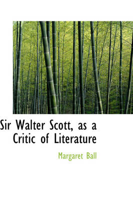 Sir Walter Scott, as a Critic of Literature by Margaret Ball