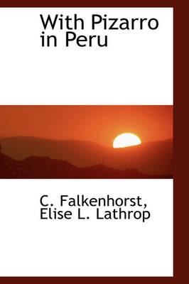 With Pizarro in Peru by Elise L Lathrop C Falkenhorst