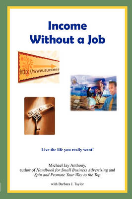 Income Without a Job by Michael Jay Anthony, Barbara J Taylor