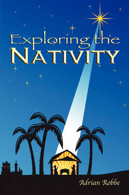 Exploring the Nativity by Adrian Robbe