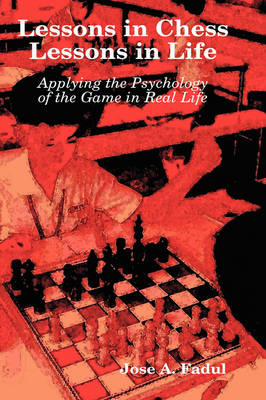 Lessons in Chess, Lessons in Life by Jose A. Fadul