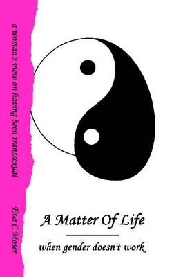 A Matter Of Life - When Gender Doesn't Work by Eva Moser