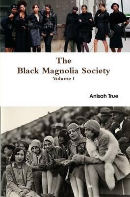 The Black Magnolia Society by Anisah True