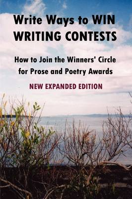 Write Ways to WIN WRITING CONTESTS: How To Join the Winners' Circle for Prose and Poetry Awards, NEW EXPANDED EDITION by John Howard Reid