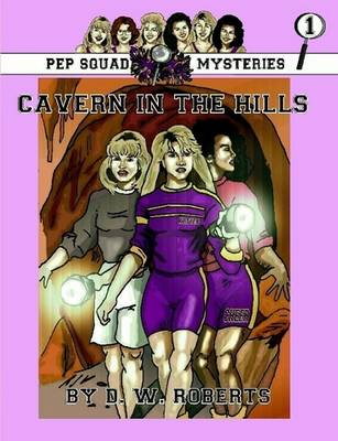 Pep Squad Mysteries Book 1: Cavern in the Hills by DW Roberts