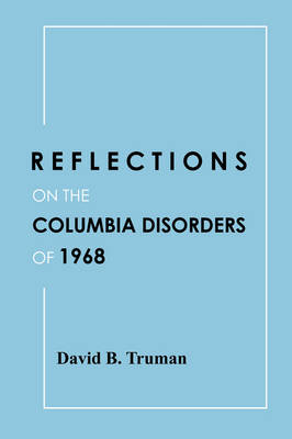 Reflections on the Columbia Disorders of 1968 by David B. Truman