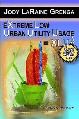 EXTREME LOW URBAN UTILITY USAGE = XLU3: 10 Year Running Monthly Average $72.94 by JODY LaRAINE GRENGA