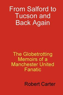 From Salford to Tucson and Back Again by Robert Bob Carter