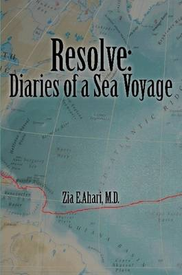 Resolve: Diaries of a Sea Voyage by Zia. E Ahari