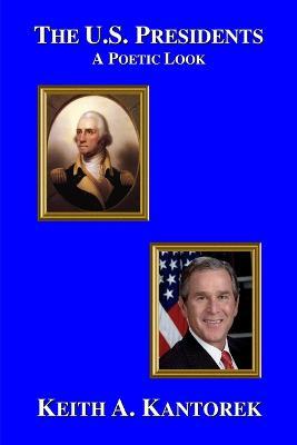 The U.S. Presidents: A Poetic Look by Keith Kantorek