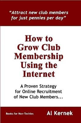 How to Grow Club Membership Using the Internet by Al Kernek