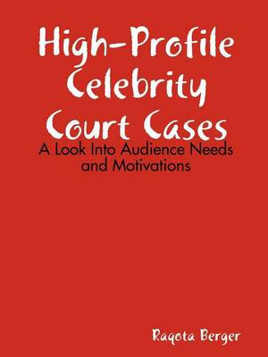 High-Profile Celebrity Court Cases: A Look Into Audience Needs and Motivations by Raqota Berger