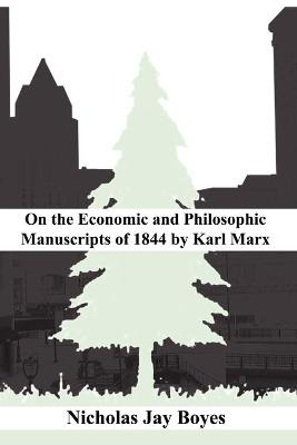 on the Economic and Philosophic Manuscripts of 1844 by Karl Marx by Nicholas Jay Boyes