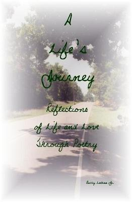 A Life's Journey: Reflections of Life and Love Through Poetry by Bobby Lathan Jr