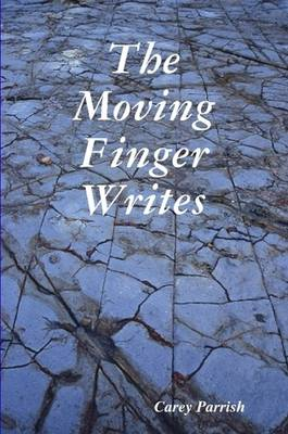 The Moving Finger Writes by Carey Parrish