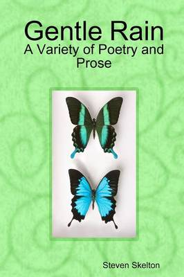 Gentle Rain: Selections in Poetry and Prose by Steven Skelton