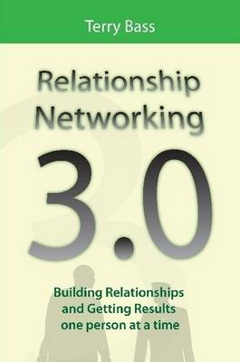 Relationship Networking 3.0 by Terry Bass