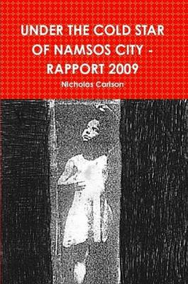 Under the Cold Star of Namsos City - Rapport 2009 by Nicholas Carlson