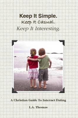 Keep It Simple. Keep It Casual. Keep It Interesting. by L.A. Thomas
