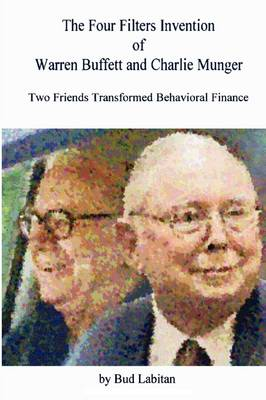 The Four Filters Invention of Warren Buffett and Charlie Munger by Bud Labitan