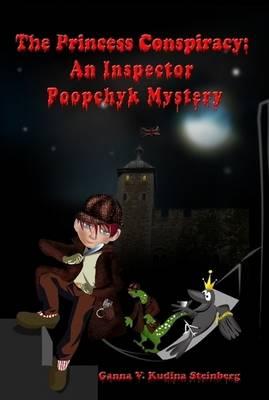 The Princess Conspiracy: An Inspector Poopchyk Mystery by Ganna V. Kudina Steinberg